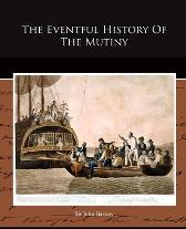 The Eventful History of the Mutiny - Sir John Barrow Sir John Barrow
