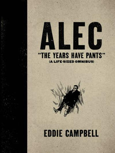 Alec The Years Have Pants (A Life-Size Omnibus) - Eddie Campbell