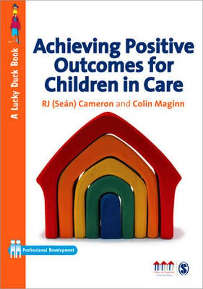 Achieving Positive Outcomes for Children in Care - R. J. Cameron