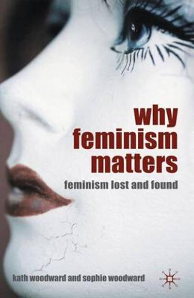 Why Feminism Matters - K. Woodward
