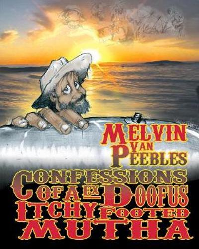 Confessions Of An Ex-doofus-itchy-footed Mutha - Melvin Van Peebles
