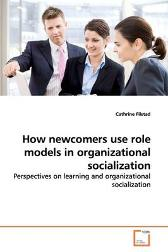 How Newcomers Use Role Models in Organizational Socialization - Cathrine Filstad