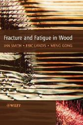Fracture and Fatigue in Wood - Ian Smith Eric Landis Meng Gong