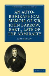 An Auto-Biographical Memoir of Sir John Barrow, Bart, Late of the Admiralty - John Barrow
