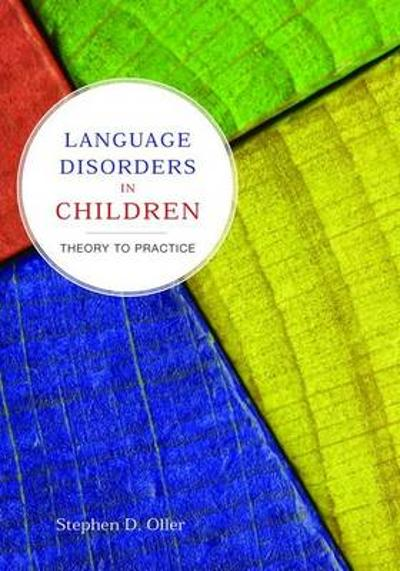 Language Disorders In Children: Theory To Practice - Stephen D. Oller