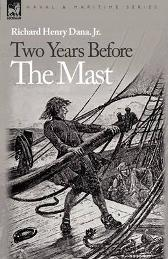 Two Years Before the Mast - Richard Henry Dana Jr