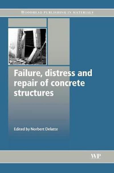 Failure, Distress and Repair of Concrete Structures - Norb Delatte