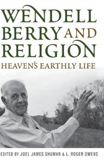 Wendell Berry and Religion - Joel James Shuman