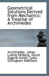 Geometrical Solutions Derived from Mechanics - David Eugene Smith Johan Ludvig Heiberg