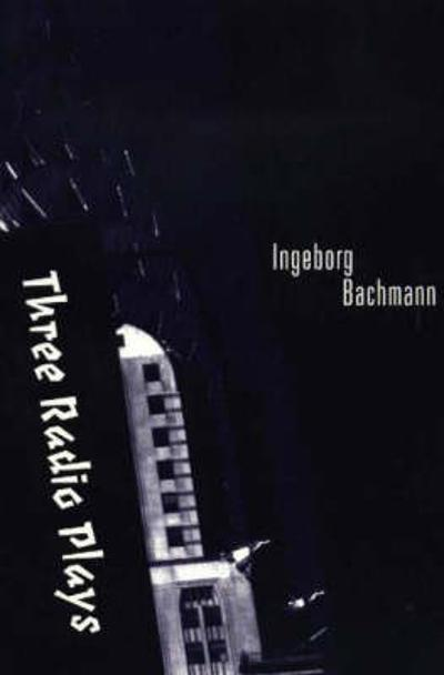 Three Radio Plays - Ingeborg Bachmann