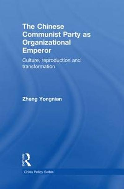 The Chinese Communist Party as Organizational Emperor - Zheng Yongnian