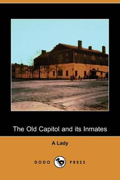 The Old Capitol and Its Inmates (Dodo Press) - A Lady