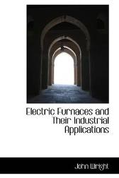 Electric Furnaces and Their Industrial Applications - John Wright