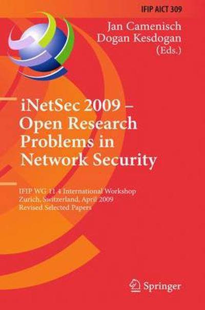 iNetSec 2009 - Open Research Problems in Network Security - Jan Camenisch