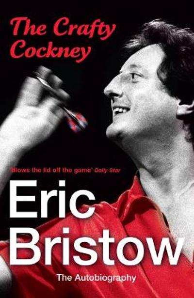 Eric Bristow: The Autobiography - Eric Bristow