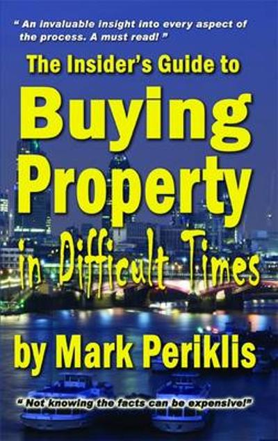 The Insider's Guide to Buying Property in Difficult Times - Mark Periklis