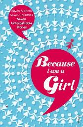 Because I am a Girl - Deborah Moggach Irvine Welsh Joanne Harris Kathy Lette Marie Phillips Tim Butcher Xiaolu Guo
