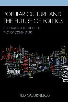 Popular Culture and the Future of Politics - Ted Gournelos