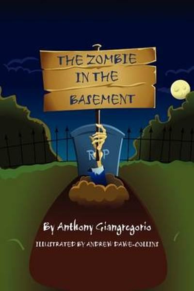 The Zombie In The Basement - Anthony Giangregorio