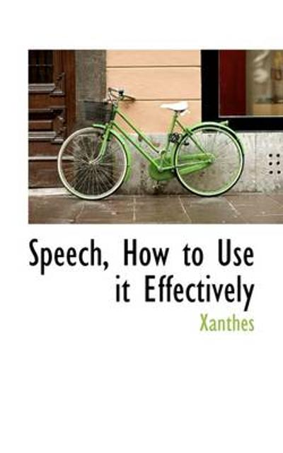 Speech, How to Use It Effectively - Xanthes