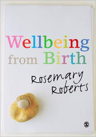 Wellbeing from Birth - Rosemary Roberts