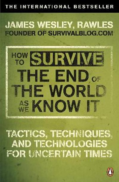 How to Survive The End Of The World As We Know It - James Wesley Rawles