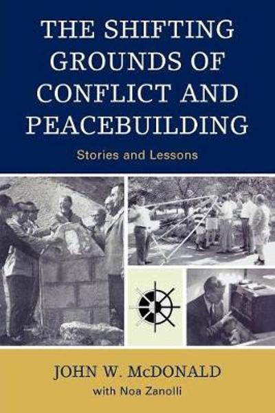 The Shifting Grounds of Conflict and Peacebuilding - John W. McDonald