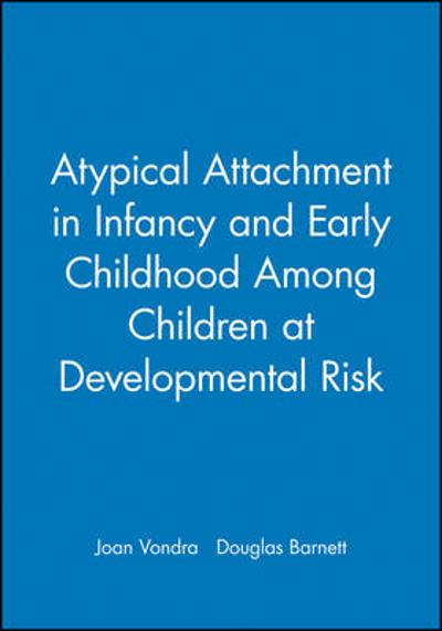 Atypical Attachment in Infancy and Early Childhood Among Children at Developmental Risk - Joan Vondra