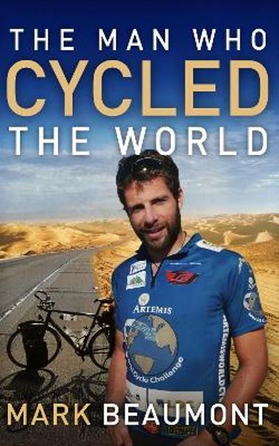 The Man Who Cycled The World - Mark Beaumont
