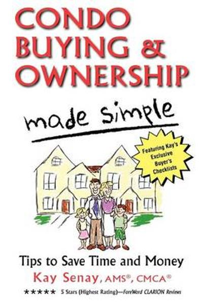 Condo Buying & Ownership Made Simple - Kay Senay