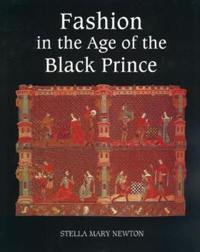 Fashion in the Age of the Black Prince - Stella Mary Newton