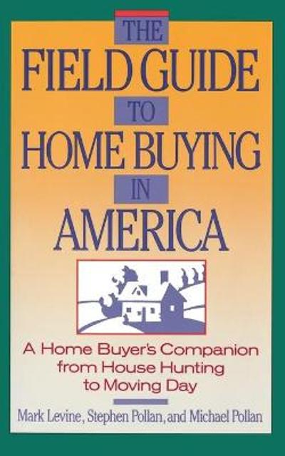 The Field Guide to Home Buying in America - Stephen Pollan