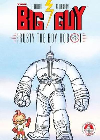 Big Guy And Rusty The Boy Robot - Frank Miller