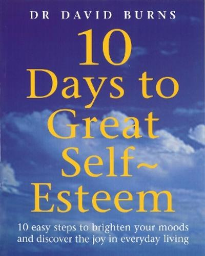 10 Days To Great Self Esteem - D. R. Burns