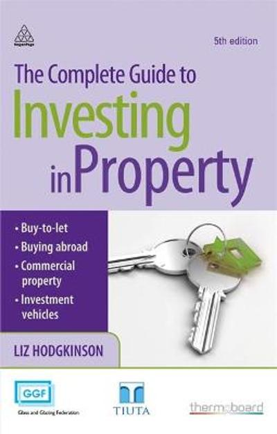 The Complete Guide to Investing in Property - Liz Hodgkinson