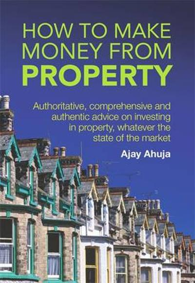 How To Make Money From Property - Ajay Ahuja