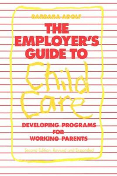 The Employer's Guide to Child Care - Barbara Adolf