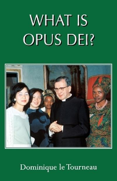 What is Opus Dei? - Dominique Le Tourneau