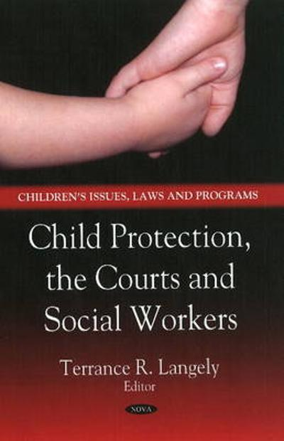 Child Protection, the Courts & Social Workers - Terrance R. Langely