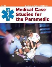 Medical Case Studies For The Paramedic - American Academy of Orthopaedic Surgeons (AAOS)  Stephen J. Rahm