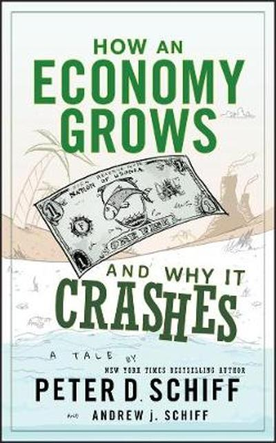 How an Economy Grows and Why It Crashes - Peter D. Schiff