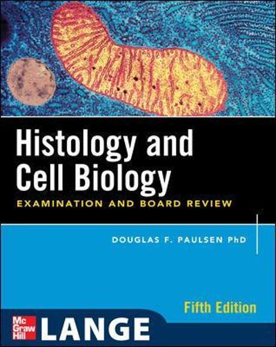 Histology and Cell Biology: Examination and Board Review, Fifth Edition - Douglas Paulsen