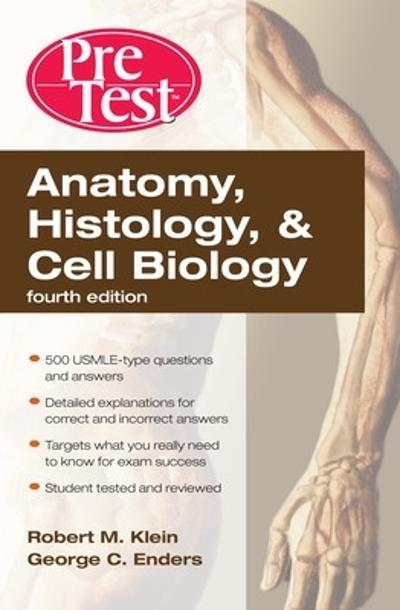 Anatomy, Histology, & Cell Biology: PreTest Self-Assessment & Review, Fourth Edition - Robert Klein