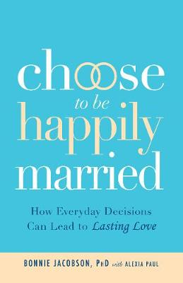 Choose to be Happily Married - Bonnie Jacobson