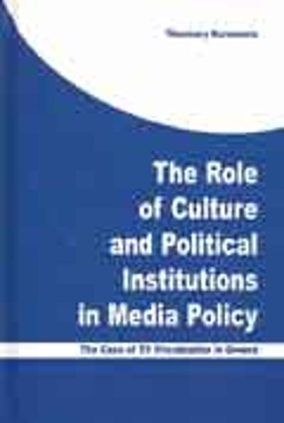 The Role of Culture and Political Institutions in Media Policy - Theomary Karamanis