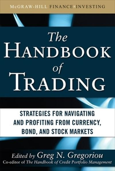 The Handbook of Trading: Strategies for Navigating and Profiting from Currency, Bond, and Stock Markets - Greg Gregoriou