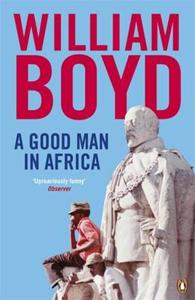 A Good Man in Africa - William Boyd