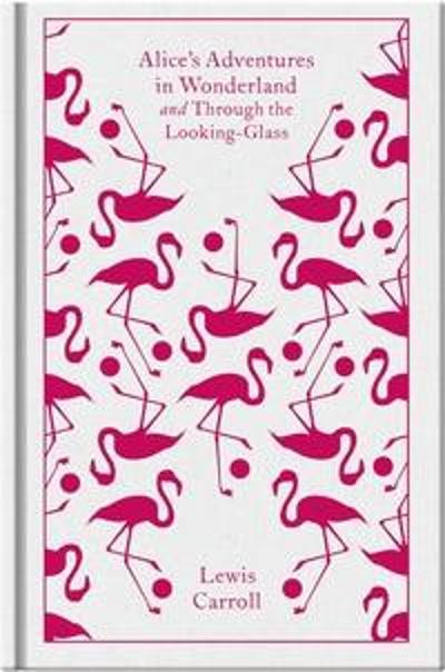 Alice's adventures in wonderland ; Through the looking glass - Lewis Carroll