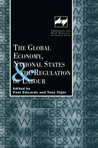 The Global Economy, National States and the Regulation of Labour - Paul Edwards