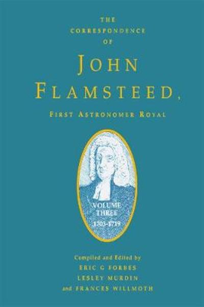 The Correspondence of John Flamsteed, The First Astronomer Royal - Eric Gray Forbes